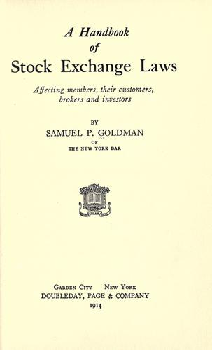 A handbook of stock exchange laws affecting members by Samuel P. Goldman