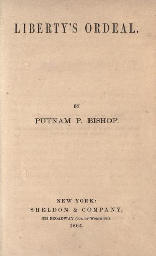 Liberty's ordeal by Putnam P. Bishop