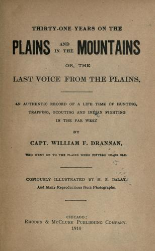 Thirty-one years on the plains and in the mountains or, The last voice from the plains