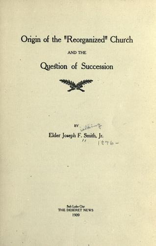 Origin of the Reorganized Church and the question of succession by Smith, Joseph Fielding