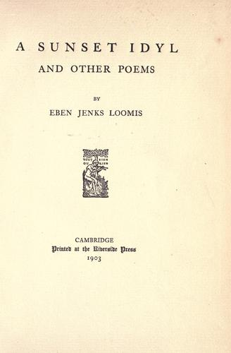 A sunset idyl and other poems by Loomis, Eben Jenks