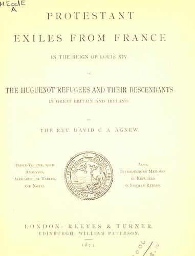 Protestant exiles from France in the reign of Louis XIV by David Carnegie A. Agnew