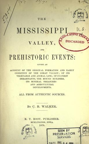 The Mississippi Valley, and prehistoric events by C. B. Walker