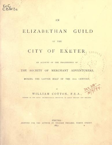 An Elizabethan Guild of the city of Exeter by William Cotton