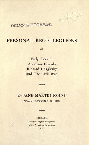 Personal recollections of early Decatur, Abraham Lincoln, Richard J. Oglesby and The Civil War by Jane Martin Johns