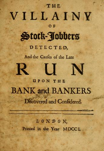 The villainy of stock-jobbers detected, and the causes of the late run upon the bank and bankers discovered and considered by Daniel Defoe