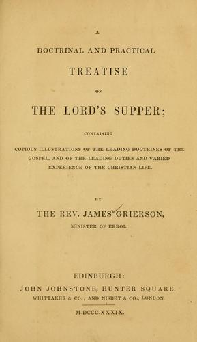 A doctrinal and practical treatise on the Lord's Supper by James Grierson