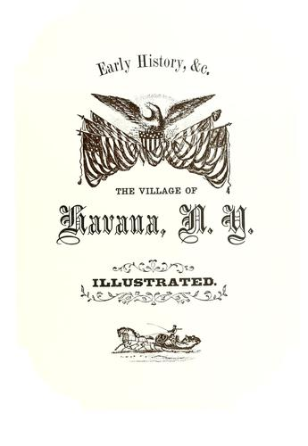 Early history, &c., the village of Havana, N.Y by Wayne E. Morrison