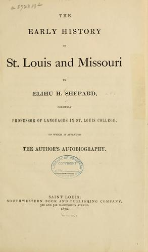 The early history of St. Louis and Missouri by Elihu Hotchkiss Shepard
