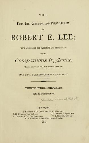 The early life, campaigns, and public services of Robert E. Lee