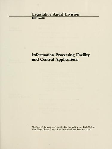 EDP audit report, information processing facility and central applications by Montana. Legislature. Legislative Audit Division.