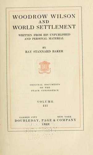 Woodrow Wilson and world settlement by Ray Stannard Baker