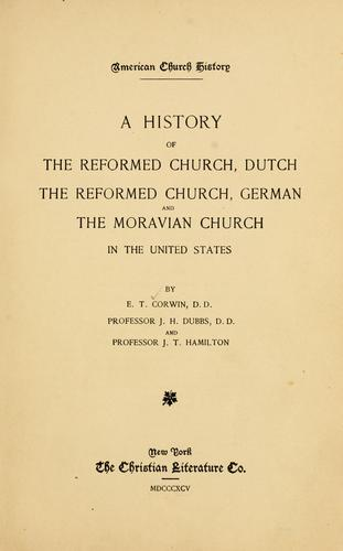 A history of the Reformed church, Dutch; the Reformed church, German and the Moravian church in the United States
