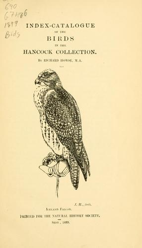 Index-catalogue of the birds in the Hancock collection by Richard Howse