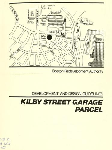 Kilby street garage parcel: development and design guidelines by Boston Redevelopment Authority