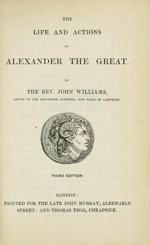 The life and actions of Alexander the Great by Williams, John