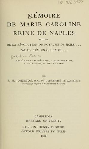 Memoire de Marie Caroline, reine de Naples, intitule De la revolution du royaume de Sicile... by Maria Carolina Queen, consort of Ferdinand I, King of the Two Sicilies