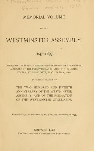 Memorial volume of the Westminster assembly, 1647-1897 by Presbyterian Church in the U.S.A. General Assembly.