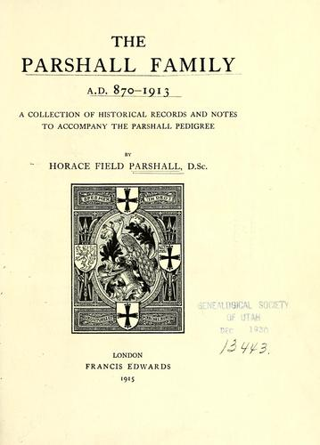 The Parshall family, A.D. 870-1913 by Horace Field Parshall
