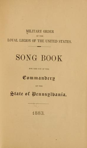 Song book for the use of the Commandery of the state of Pennsylvania, 1883 by Military Order of the Loyal Legion of the United States. Pennsylvania Commandery