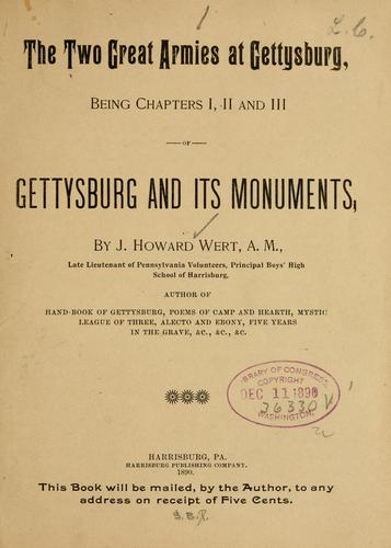 The two great armies at Gettysburg, being chapters I, II and III of Gettysburg and its monuments by J. Howard Wert