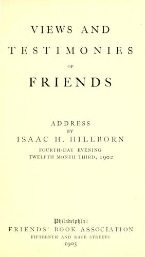 Views and testimonies of Friends by Isaac H. Hillborn