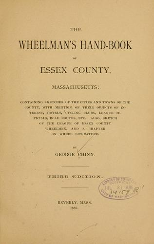 The wheelman's hand-book of Essex County, Massachusetts: containing sketches of the cities and towns of the county .. by George Chinn