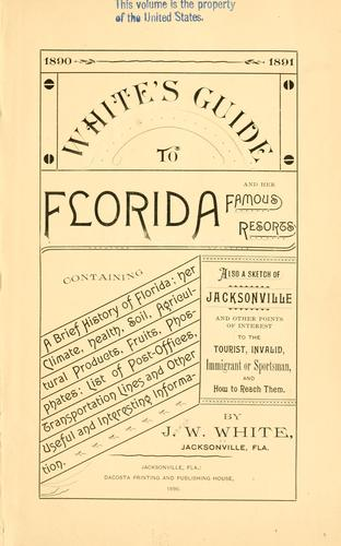 White's guide to Florida and her famous resorts, containing a brief history of Florida by Joseph W. White