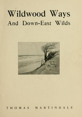 Wildwood ways and Down-East wilds by Thomas Martindale