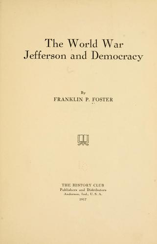 The world war, Jefferson and democracy by Franklin Pierce Foster