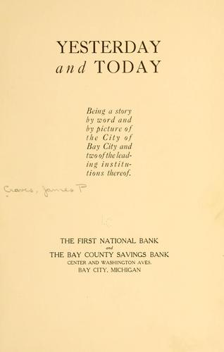 Yesterday and today; being a story by word and picture of the city of Bay City and two of the leading institutions thereof by James Paul Craves