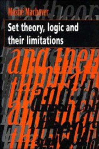 Set theory, logic, and their limitations by Moshé Machover