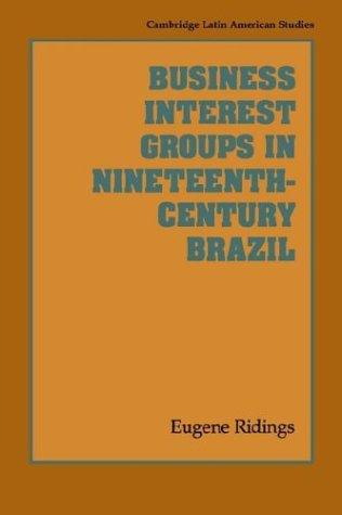 Business Interest Groups in Nineteenth-Century Brazil by Eugene Ridings