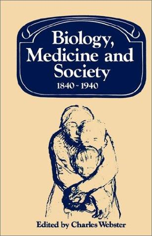 Biology, Medicine and Society 18401940 (Past and Present Publications) by Charles Webster