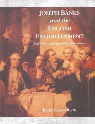 Joseph Banks and the English Enlightenment by John Gascoigne