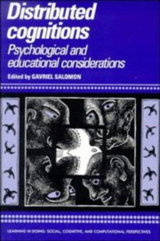 Distributed Cognitions: Psychological and Educational Considerations (Learning in Doing: Social, Cognitive and Computational Perspectives) by Gavriel Salomon