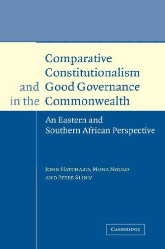 COMPARATIVE CONSTITUTIONALISM AND GOOD GOVERNANCE IN THE COMMONWEALTH: AN EASTERN AND SOUTHERN AFRICAN.. by JOHN HATCHARD