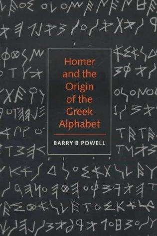 Homer and the Origin of the Greek Alphabet by Barry B. Powell