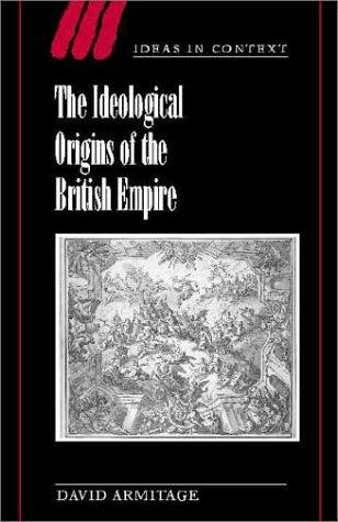 The Ideological Origins of the British Empire (Ideas in Context) by David Armitage