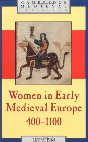 Women in early medieval Europe, 400-1100 by Lisa M. Bitel