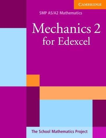 Mechanics 2 for Edexcel (SMP AS/A2 Mathematics for Edexcel) by School Mathematics Project.