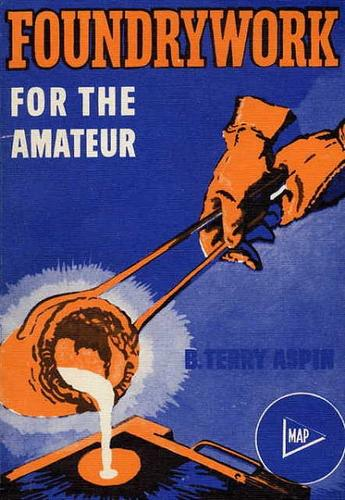 Foundrywork for the Amateur by B. Terry Aspin