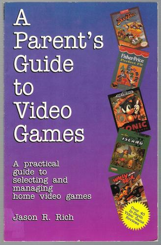 A Parent's Guide to Video Games: A Practical Guide to Selecting and Managing Home Video Games by Jason R. Rich, Jason Rich