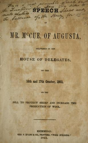 Speech of Mr. McCue, of Augusta, delivered in the House of Delegates, on the 16th and 17th of October 1863 on the bill to protect sheep and increase the production of wool by J. Marshall McCue