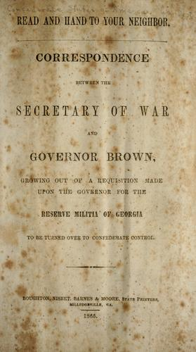 Correspondence between the Secretary of War and Governor Brown, growing out of a requisition made upon the Governor for the reserve militia of Georgia to be turned over to Confederate control by James A. Seddon
