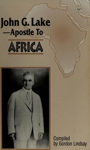 John G. Lake, apostle to Africa by Gordon Lindsay