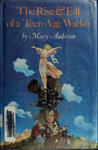 The rise & fall of a teen-age wacko by Anderson, Mary