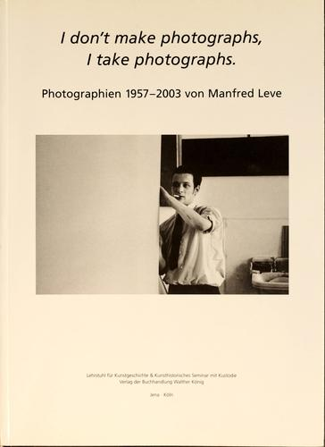 I don't make photographs, I take photographs by Sigmar Polke, Franz-Joachim Verspohl, Karl-Michael Platen