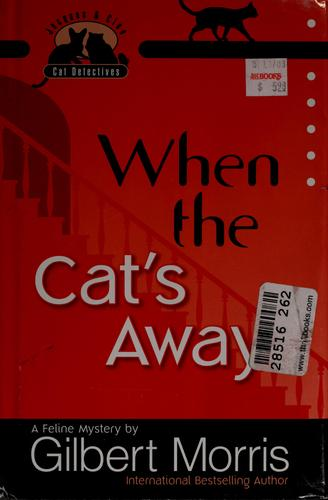 When the cat's away by Gilbert Morris