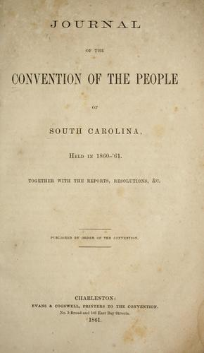Journal of the Convention of the people of South Carolina, held in 1860-'61 by South Carolina. Constitutional Convention